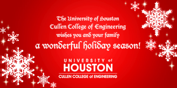 The University of Houston Cullen College of Engineering wishes you and your family a wonderful holiday season!