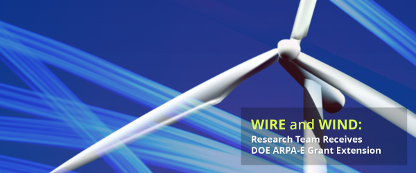 Wire and Wind: Research Team Receives DOE ARPA-E Grant Exten
