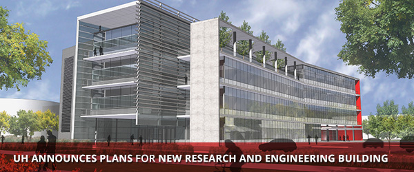 UH Announces Plans for New Research and Engineering Building
