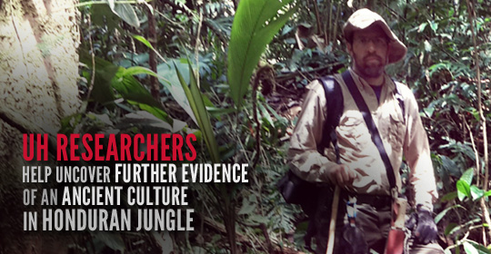 UH Researchers Help Uncover Further Evidence of an Ancient Culture in Honduran Jungle