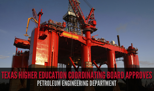 Texas Higher Education Coordinating Board Approves Petroleum Engineering Department