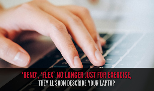 'Bend', 'Flex' No Longer Just for Exercise, They'll Soon Describe Your Laptop