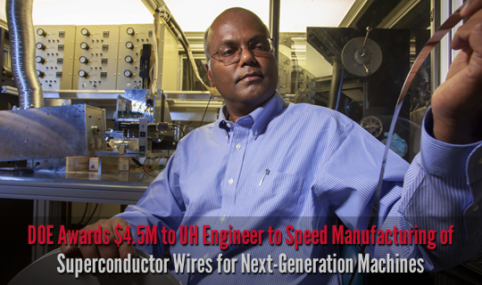 DOE Awards $4.5M to UH Engineer to Speed Manufacturing of Superconductor Wires for Next-Generation Machines