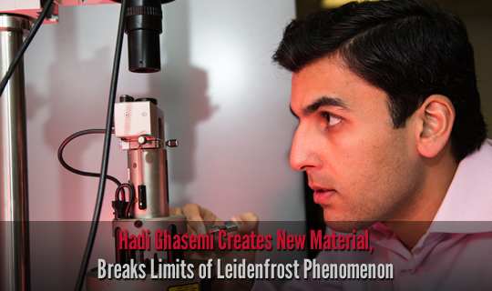 Hadi Ghasemi Creates New Material, Breaks Limits of Leidenfrost Phenomenon