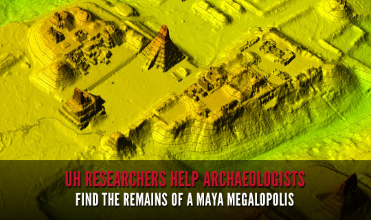 UH Researchers Help Archaeologists Find the Remains of a Maya Megalopolis